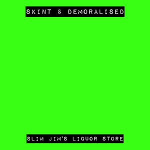 Slim Jim's Liquor Store - Skint & Demoralised